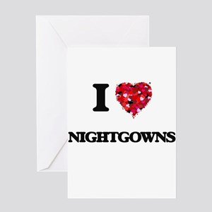I Love Nightgowns Greeting Cards