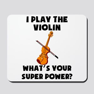 I Play The Violin Whats Your Super Power? Mousepad