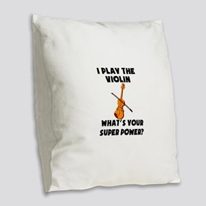 I Play The Violin Whats Your Super Power? Burlap T