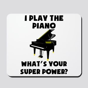 I Play The Piano Whats Your Super Power? Mousepad