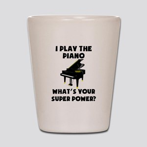 I Play The Piano Whats Your Super Power? Shot Glas