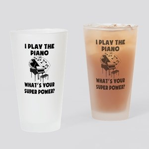 I Play The Piano Whats Your Super Power? Drinking