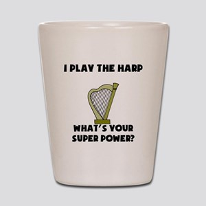 I Play The Harp Whats Your Super Power? Shot Glass