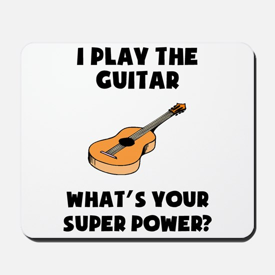 I Play The Guitar Whats Your Super Power? Mousepad