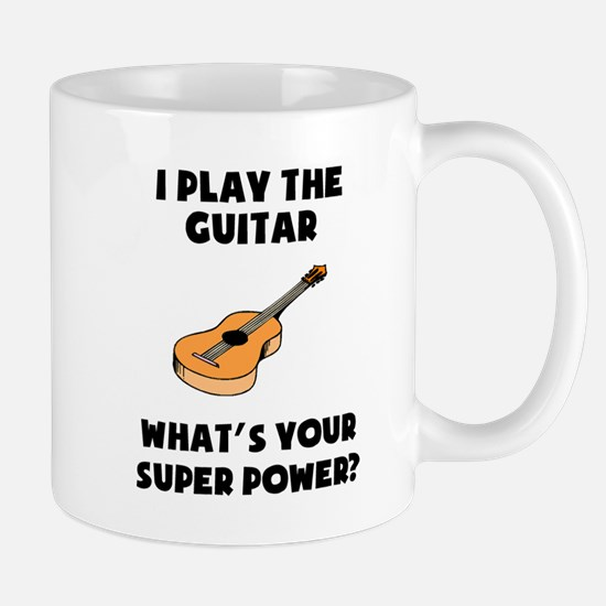 I Play The Guitar Whats Your Super Power? Mugs