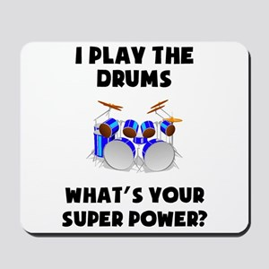I Play The Drums Whats Your Super Power? Mousepad