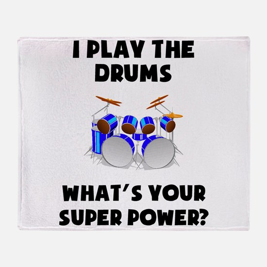 I Play The Drums Whats Your Super Power? Throw Bla