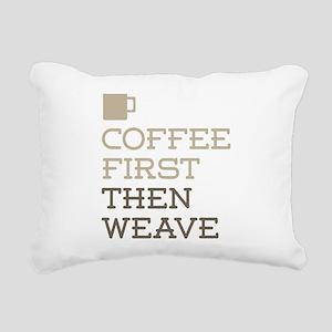 Coffee Then Weave Rectangular Canvas Pillow