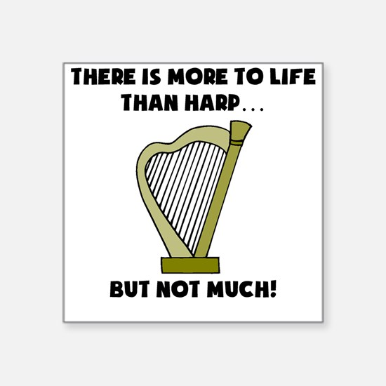 More To Life Than Harp Sticker