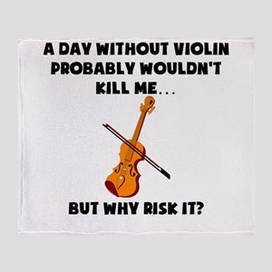 A Day Without Violin Throw Blanket