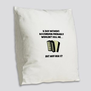 A Day Without Accordion Burlap Throw Pillow