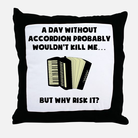 A Day Without Accordion Throw Pillow