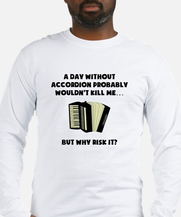 A Day Without Accordion Long Sleeve T-Shirt