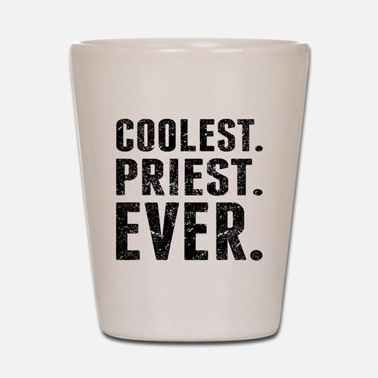 Coolest. Priest. Ever. Shot Glass