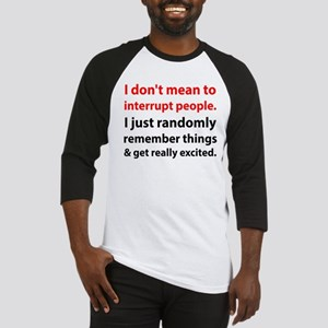 I Don't Mean To Interrupt People. Baseball Jersey