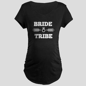 bride tribe Maternity T-Shirt