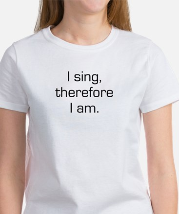 I Sing Therefore I Am Women's T-Shirt