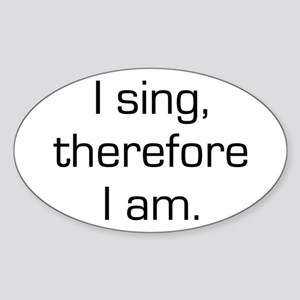 I Sing Therefore I Am Oval Sticker