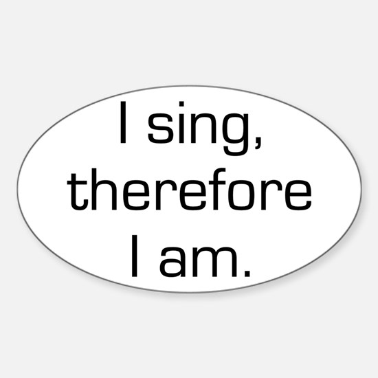 I Sing Therefore I Am Oval Decal