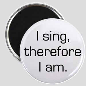 I Sing Therefore I Am Magnet