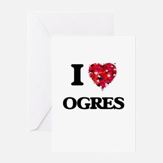 I Love Ogres Greeting Cards