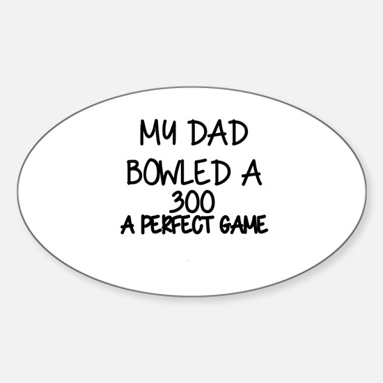 MY DAD BOWLED A 300M A PERFECT GAME Sticker (Oval)