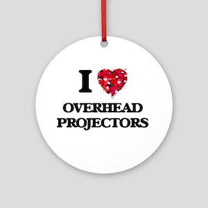 I Love Overhead Projectors Ornament (Round)