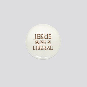 Jesus Was a Liberal Mini Button