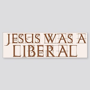 Jesus Was a Liberal Bumper Sticker