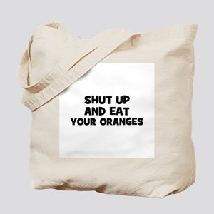 shut up and eat your oranges Tote Bag