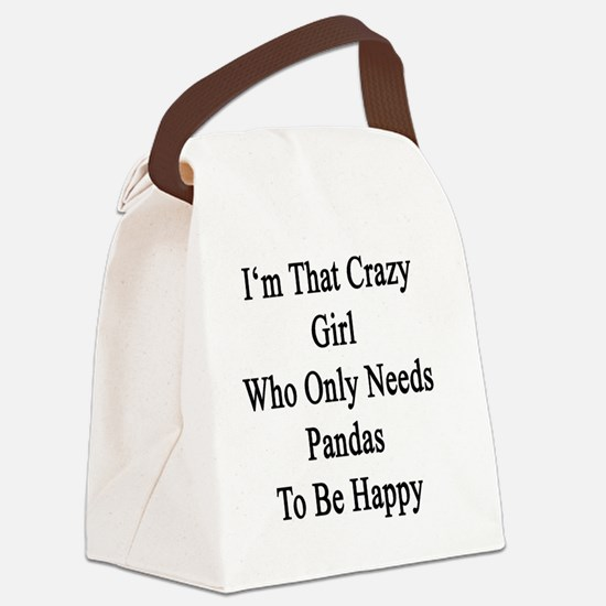 I'm That Crazy Girl Who Only Need Canvas Lunch Bag