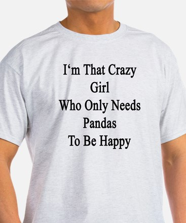 I'm That Crazy Girl Who Only Needs P T-Shirt