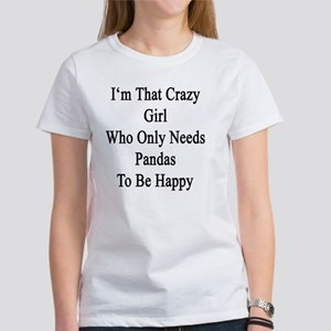 I'm That Crazy Girl Who Only Needs Women's T-Shirt