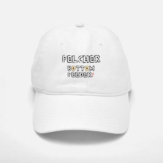 FELCHER - BOTTOM FEEDER! Baseball Baseball Cap