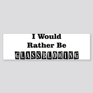 I would rather be glassblowing Sticker (Bumper)