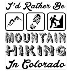 Id Rather Be Mountain Hiking Colorado Poster