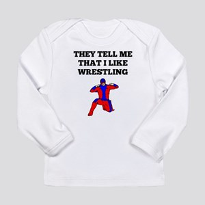 They Tell Me That I Like Wrestling Long Sleeve T-S