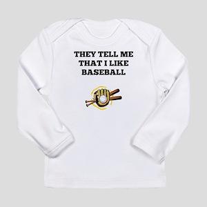 They Tell Me That I Like Baseball Long Sleeve T-Sh