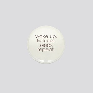 wake up kick ass sleep repeat Mini Button
