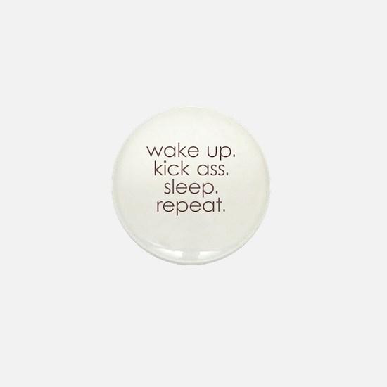 wake up kick ass sleep repeat Mini Button