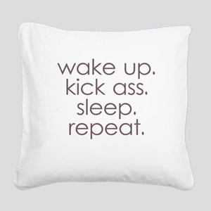 wake up kick ass sleep repeat Square Canvas Pillow