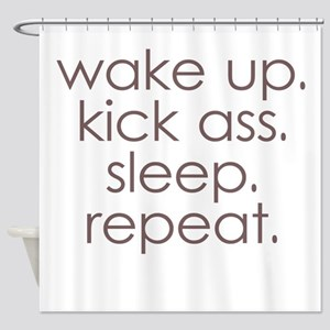 wake up kick ass sleep repeat Shower Curtain