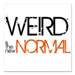 Weird is the New Normal Square Car Magnet 3