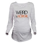 Weird is the New Nor Long Sleeve Maternity T-Shirt