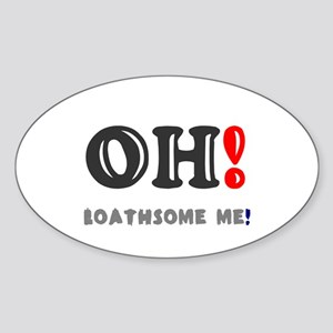 OH! LOATHSOME ME! Sticker
