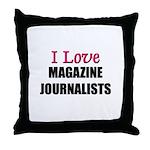 I Love MAGAZINE JOURNALISTS Throw Pillow