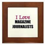 I Love MAGAZINE JOURNALISTS Framed Tile