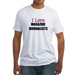 I Love MAGAZINE JOURNALISTS Fitted T-Shirt