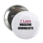 I Love MAGAZINE JOURNALISTS Button