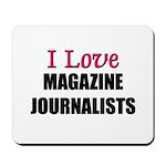 I Love MAGAZINE JOURNALISTS Mousepad